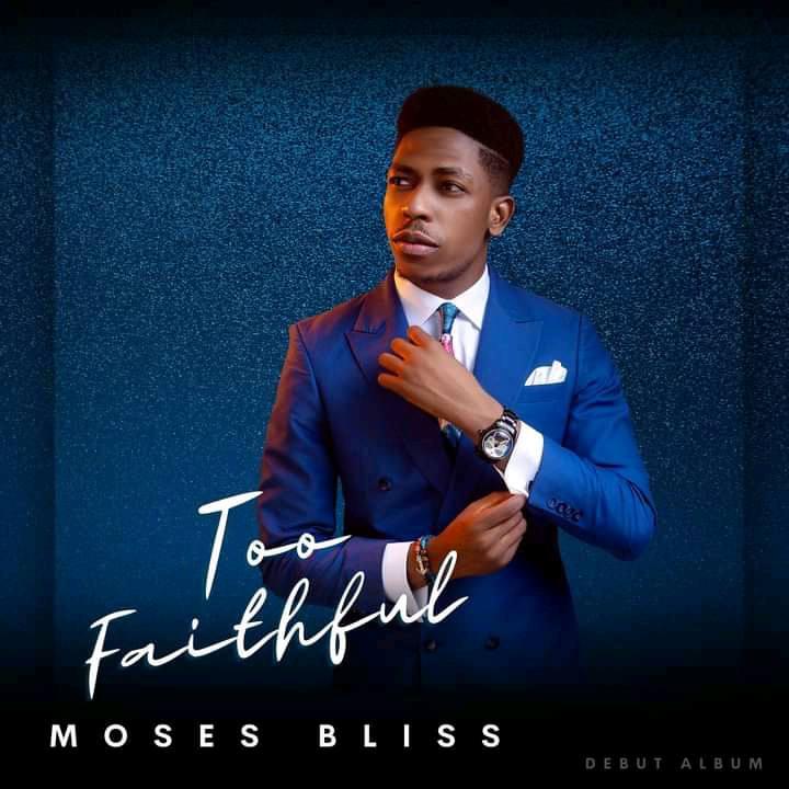 Moses Bliss Album Too Faithful